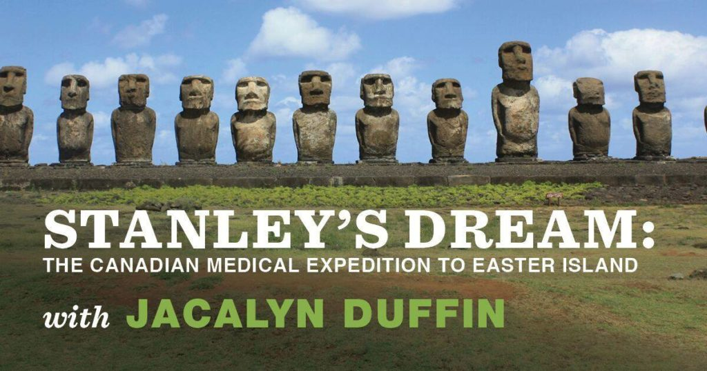 Stanley's Dream: The Canadian Medical Expedition to Easter Island. with Jacalyn Duffin.